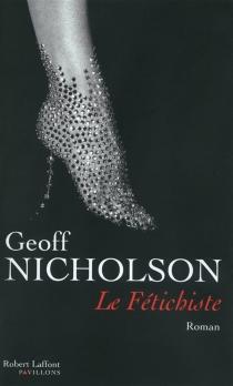 Le fétichiste - GeoffNicholson