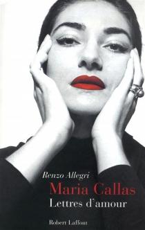 Maria Callas, lettres d'amour - RenzoAllegri