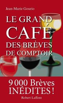 Le grand café des brèves de comptoir - Jean-MarieGourio
