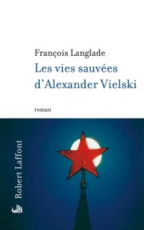 Les vies sauvées d'Alexander Vielski - FrançoisLanglade