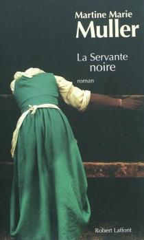 La trilogie des servantes - Martine-MarieMuller