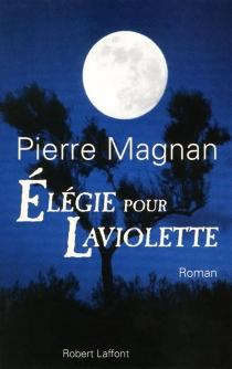 Elégie pour Laviolette - PierreMagnan