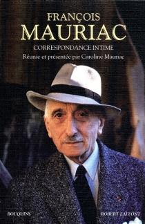 Correspondance intime : 1898-juillet 1970 - FrançoisMauriac