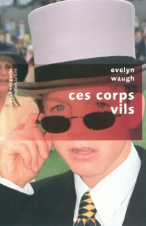 Ces corps vils - Evelyn Waugh