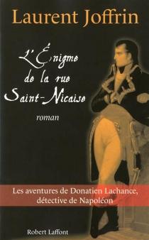 L'énigme de la rue Saint-Nicaise : les aventures de Donatien Lachance, détective de Napoléon - LaurentJoffrin