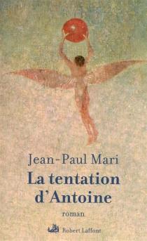 La tentation d'Antoine - Jean-PaulMari