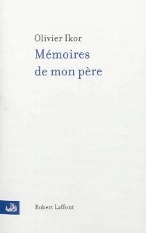 Mémoires de mon père - OlivierIkor