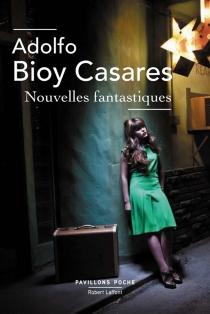 Nouvelles fantastiques - AdolfoBioy Casares