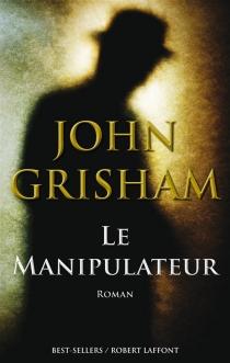 Le manipulateur - JohnGrisham