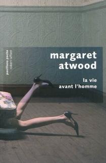 La vie avant l'homme - MargaretAtwood