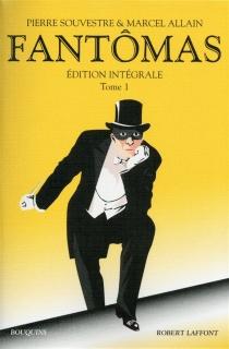 Fantômas : édition intégrale   Volume 1 - MarcelAllain