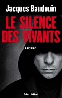 Le silence des vivants - JacquesBaudouin