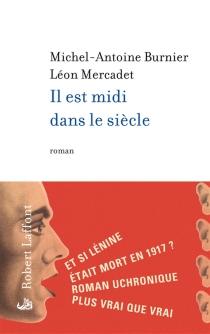 Il est midi dans le siècle - Michel-AntoineBurnier