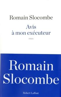 Avis à mon exécuteur - RomainSlocombe