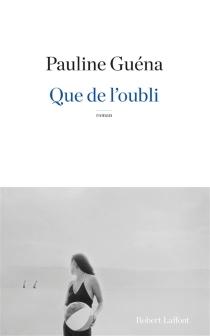 Que de l'oubli - PaulineGuéna