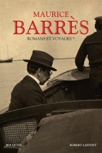 Romans et voyages | Volume 1 - MauriceBarrès