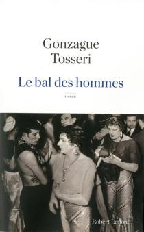 Le bal des hommes - GonzagueTosseri