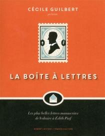 La boîte à lettres : les plus belles lettres manuscrites de Voltaire à Edith Piaf -