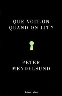 Que voit-on quand on lit ? : une phénoménologie avec illustrations - PeterMendelsund