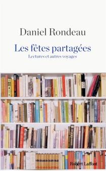 Les fêtes partagées : lectures et autres voyages - DanielRondeau