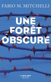 Une forêt obscure - Fabio M.Mitchelli