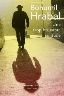 Une trop bruyante solitude - BohumilHrabal