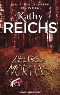 Délires mortels - KathyReichs