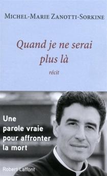 Quand je ne serai plus là : récit - Michel-MarieZanotti-Sorkine