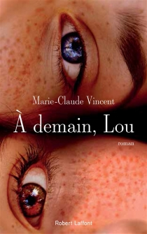 A demain, Lou - Marie-Claude Vincent