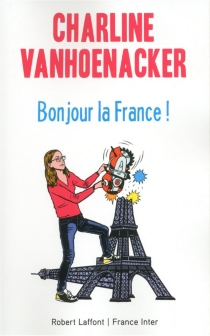 Bonjour la France ! - Charline Vanhoenacker