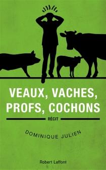Veaux, vaches, profs, cochons - DominiqueJulien