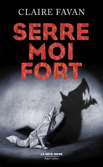 Serre-moi fort : thriller - Claire Favan