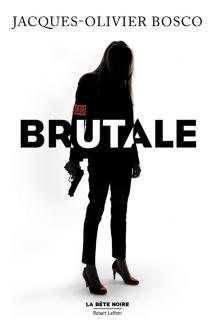 Brutale - Jacques-OlivierBosco