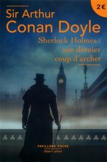 Sherlock Holmes : son dernier coup d'archet - Arthur ConanDoyle