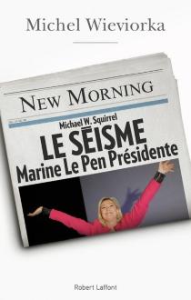 Le séisme : Marine Le Pen présidente - MichelWieviorka
