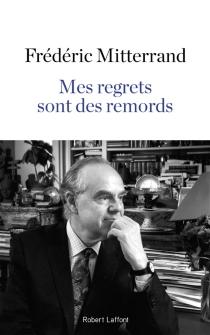 Mes regrets sont des remords : récit - FrédéricMitterrand