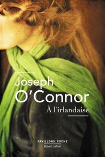 A l'irlandaise - JosephO'Connor