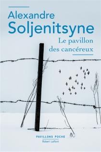Le pavillon des cancéreux - AlexandreSoljénitsyne