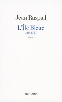 L'île bleue : juin 1940 - JeanRaspail