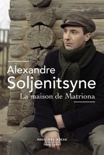 La maison de Matriona| Suivi de L'inconnu de Krétchétovka| Suivi de Pour le bien de la cause - AlexandreSoljénitsyne