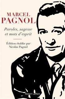 Paroles, sagesse et mots d'esprit - MarcelPagnol