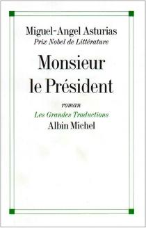 Monsieur le Président : roman guatémaltèque - Miguel ÁngelAsturias