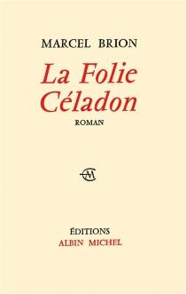 La Folie Céladon - MarcelBrion