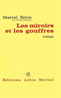 Les miroirs et les gouffres - MarcelBrion