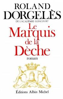 Le marquis de la dèche - RolandDorgelès