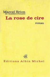 La rose de cire - MarcelBrion