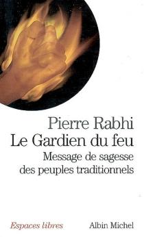 Le gardien du feu : message de sagesse des peuples traditionnels - PierreRabhi