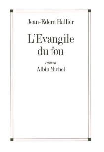 L'Evangile du fou : Charles de Foucauld, le manuscrit de ma mère morte - Jean-EdernHallier