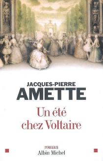 Un été chez Voltaire - Jacques-PierreAmette