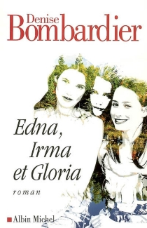 Edna, Irma et Gloria - DeniseBombardier